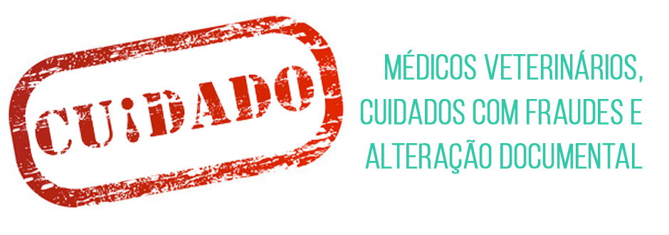 Médicos veterinários, cuidados com fraudes e alteração documental