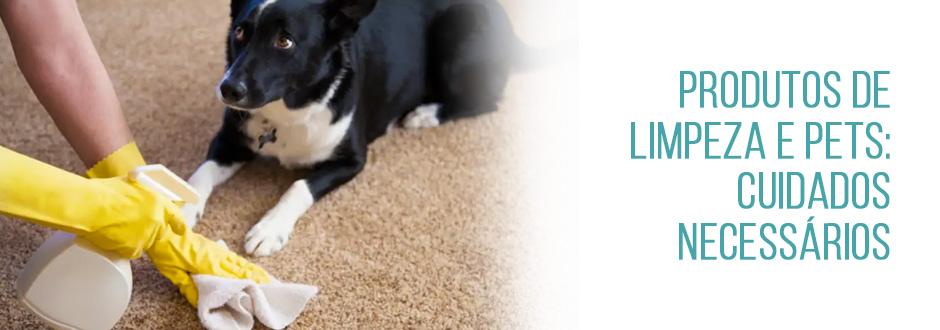 Produtos de limpeza e pets: cuidados necessários